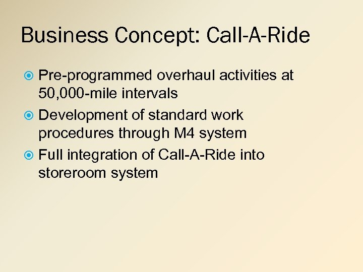 Business Concept: Call-A-Ride Pre-programmed overhaul activities at 50, 000 -mile intervals Development of standard