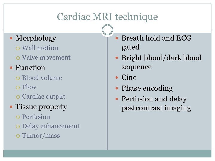 Cardiac MRI technique Morphology Wall motion Valve movement Function Blood volume Flow Cardiac output