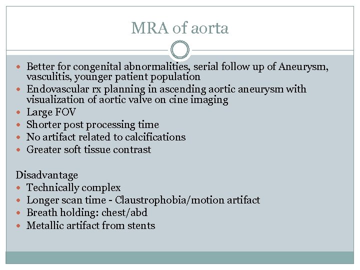MRA of aorta Better for congenital abnormalities, serial follow up of Aneurysm, vasculitis, younger