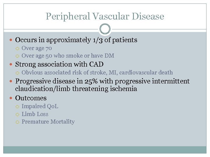Peripheral Vascular Disease Occurs in approximately 1/3 of patients Over age 70 Over age