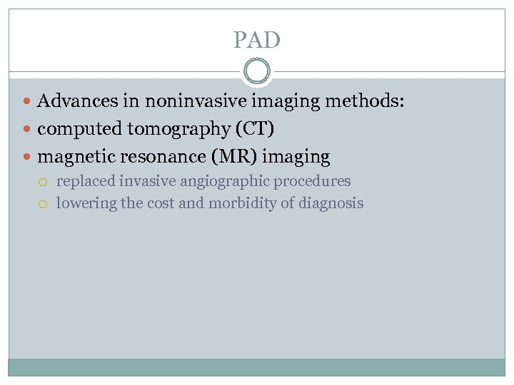 PAD Advances in noninvasive imaging methods: computed tomography (CT) magnetic resonance (MR) imaging replaced