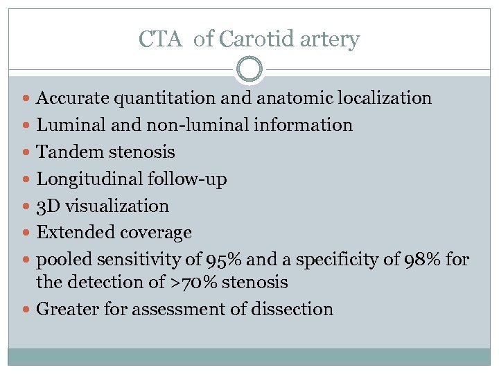CTA of Carotid artery Accurate quantitation and anatomic localization Luminal and non-luminal information Tandem