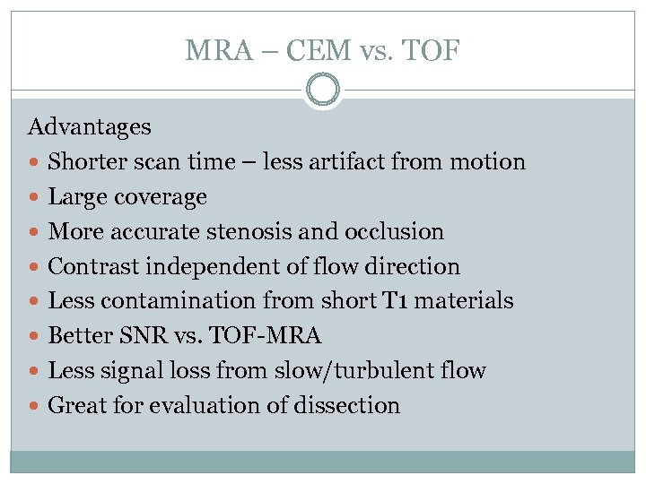 MRA – CEM vs. TOF Advantages Shorter scan time – less artifact from motion