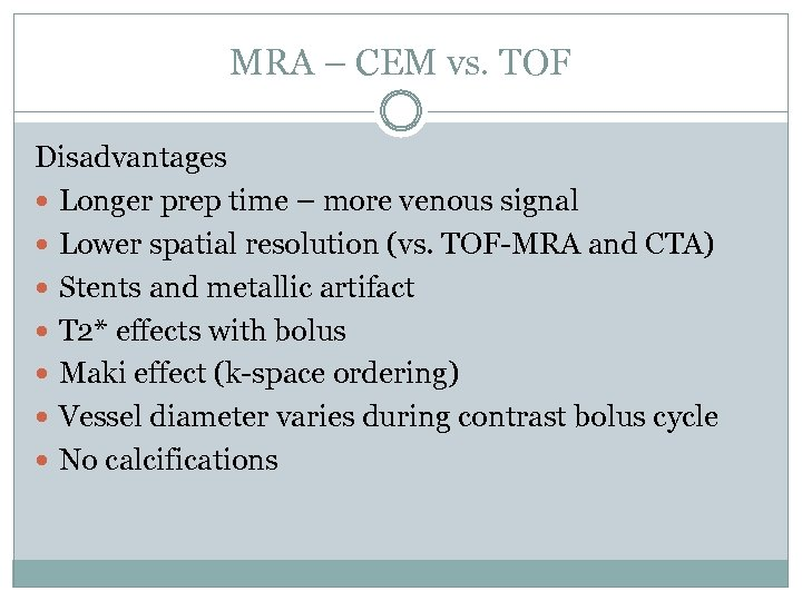 MRA – CEM vs. TOF Disadvantages Longer prep time – more venous signal Lower