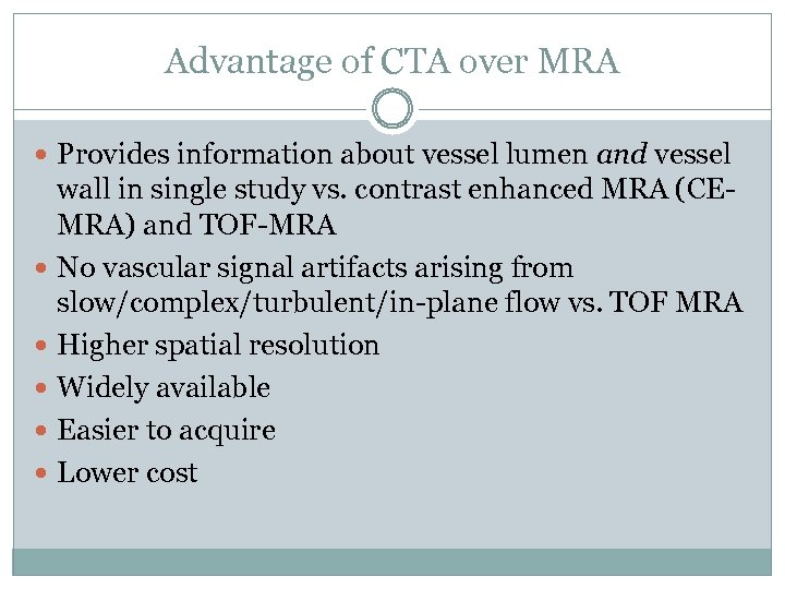 Advantage of CTA over MRA Provides information about vessel lumen and vessel wall in