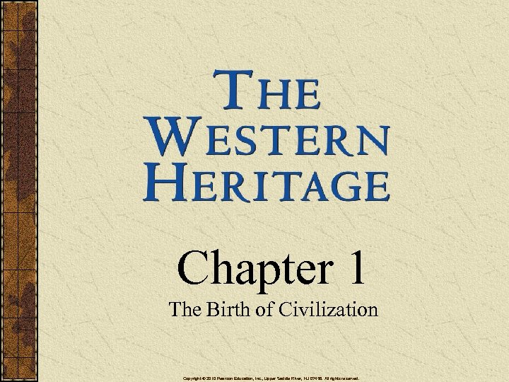 Chapter 1 The Birth of Civilization Copyright © 2010 Pearson Education, Inc. , Upper