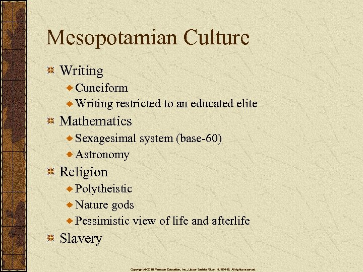 Mesopotamian Culture Writing Cuneiform Writing restricted to an educated elite Mathematics Sexagesimal system (base-60)