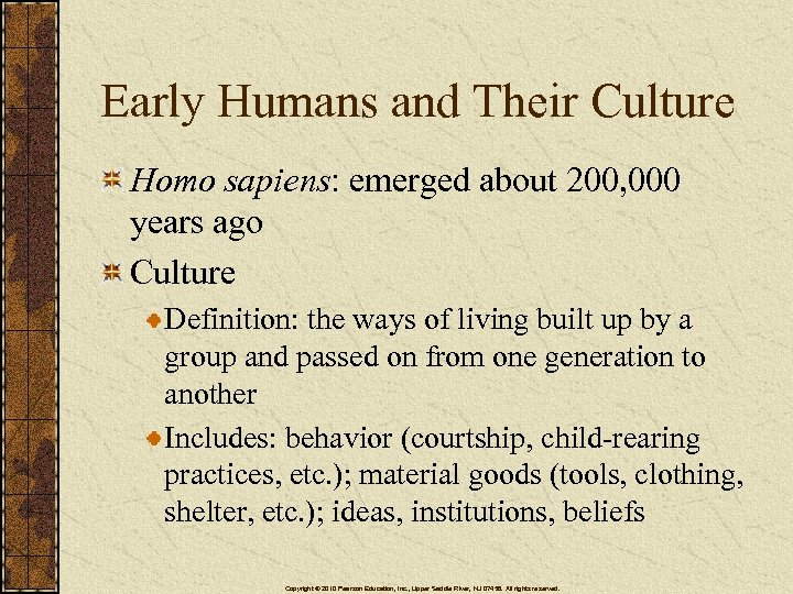 Early Humans and Their Culture Homo sapiens: emerged about 200, 000 years ago Culture