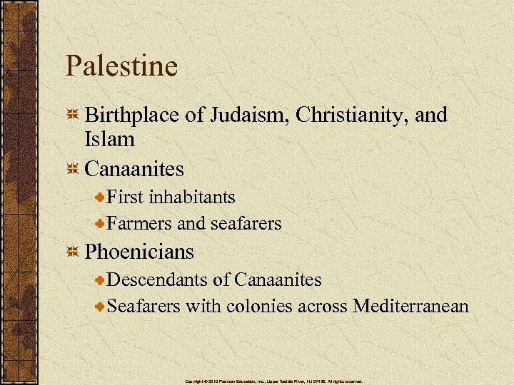 Palestine Birthplace of Judaism, Christianity, and Islam Canaanites First inhabitants Farmers and seafarers Phoenicians