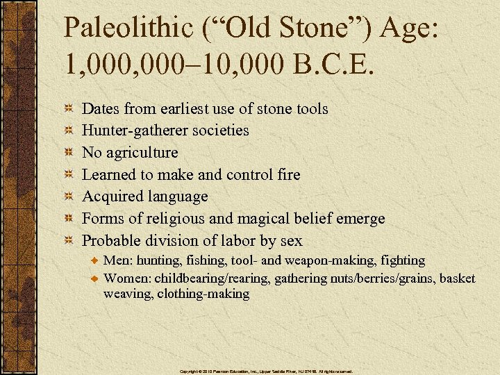 "Paleolithic (""Old Stone"") Age: 1, 000– 10, 000 B. C. E. Dates from earliest"