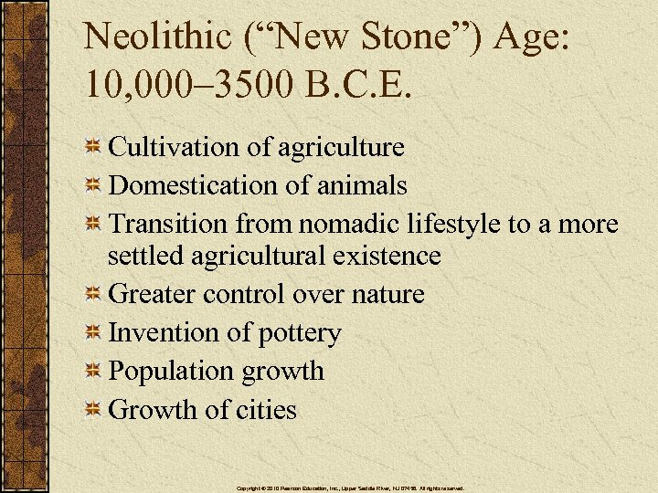 "Neolithic (""New Stone"") Age: 10, 000– 3500 B. C. E. Cultivation of agriculture Domestication"