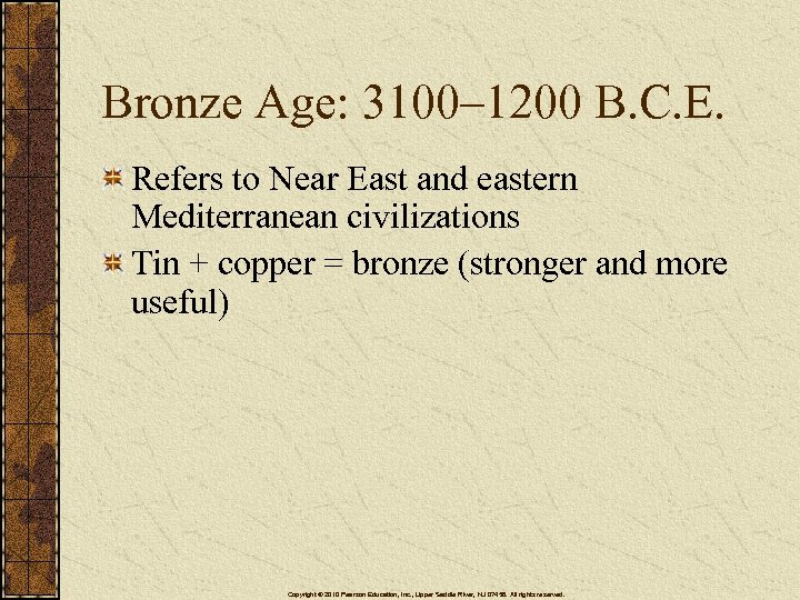 Bronze Age: 3100– 1200 B. C. E. Refers to Near East and eastern Mediterranean