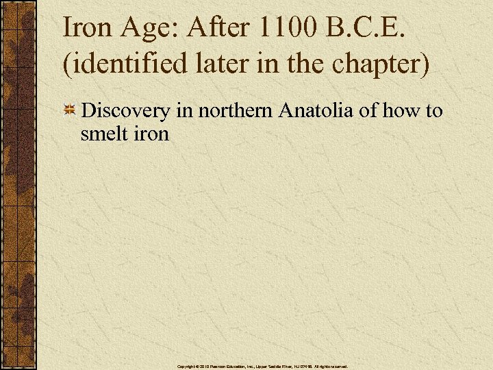 Iron Age: After 1100 B. C. E. (identified later in the chapter) Discovery in