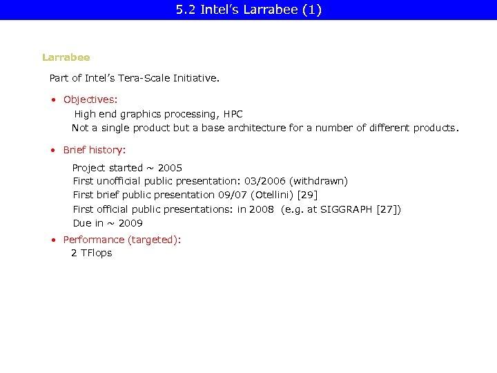 5. 2 Intel's Larrabee (1) Larrabee Part of Intel's Tera-Scale Initiative. • Objectives: High