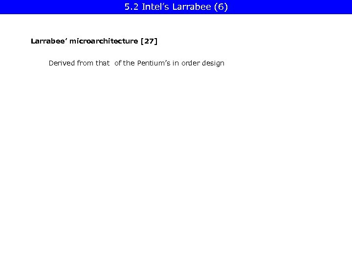 5. 2 Intel's Larrabee (6) Larrabee' microarchitecture [27] Derived from that of the Pentium's