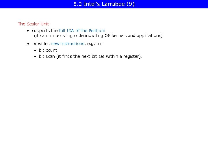 5. 2 Intel's Larrabee (9) The Scalar Unit • supports the full ISA of
