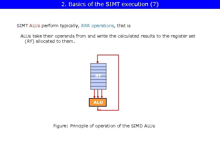 2. Basics of the SIMT execution (7) SIMT ALUs perform typically, RRR operations, that