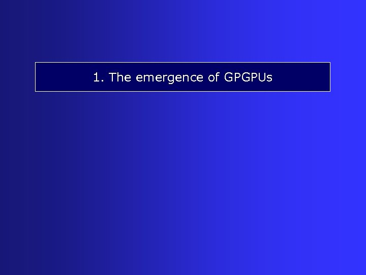 1. The emergence of GPGPUs