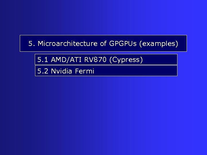 5. Microarchitecture of GPGPUs (examples) 5. 1 AMD/ATI RV 870 (Cypress) 5. 2 Nvidia