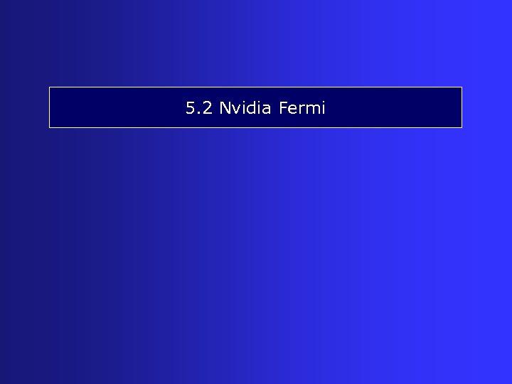 5. 2 Nvidia Fermi