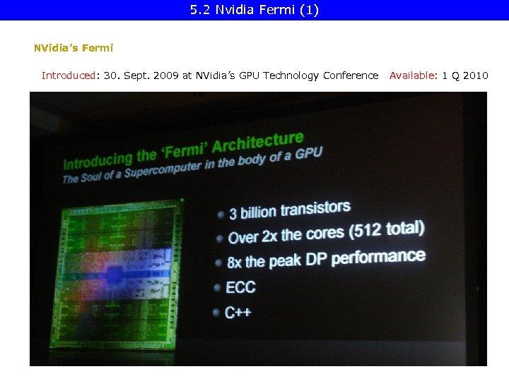 5. 2 Nvidia Fermi (1) NVidia's Fermi Introduced: 30. Sept. 2009 at NVidia's GPU