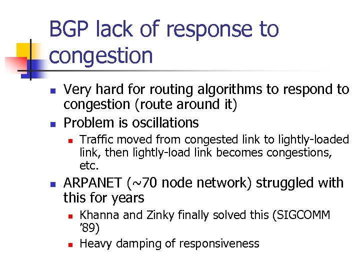 BGP lack of response to congestion n n Very hard for routing algorithms to