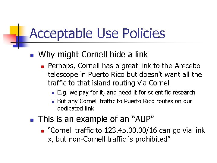 Acceptable Use Policies n Why might Cornell hide a link n Perhaps, Cornell has