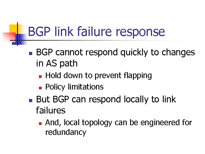 BGP link failure response n BGP cannot respond quickly to changes in AS path