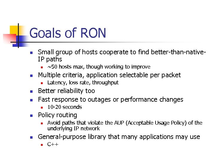Goals of RON n Small group of hosts cooperate to find better-than-native. IP paths