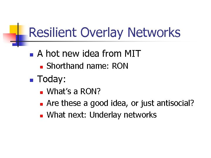 Resilient Overlay Networks n A hot new idea from MIT n n Shorthand name:
