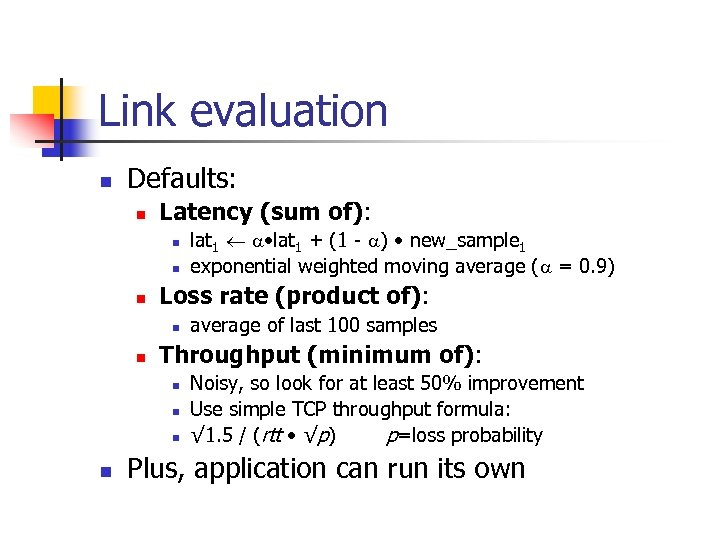Link evaluation n Defaults: n Latency (sum of): n n n Loss rate (product