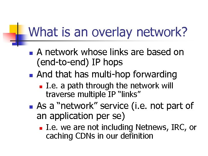 What is an overlay network? n n A network whose links are based on