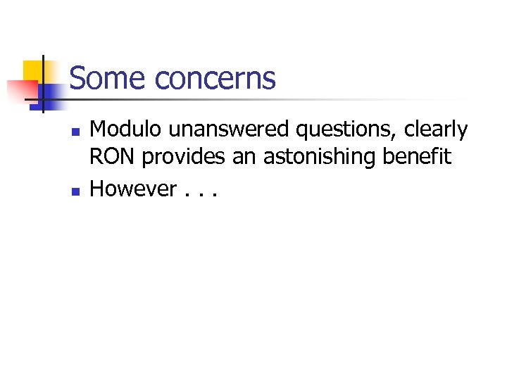 Some concerns n n Modulo unanswered questions, clearly RON provides an astonishing benefit However.