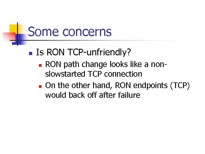 Some concerns n Is RON TCP-unfriendly? n n RON path change looks like a