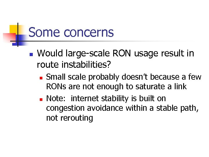 Some concerns n Would large-scale RON usage result in route instabilities? n n Small