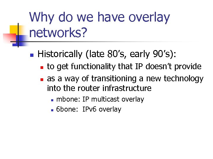 Why do we have overlay networks? n Historically (late 80's, early 90's): n n