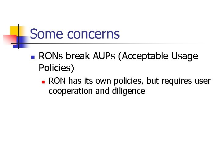 Some concerns n RONs break AUPs (Acceptable Usage Policies) n RON has its own