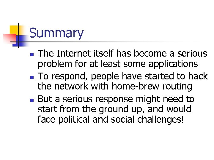 Summary n n n The Internet itself has become a serious problem for at