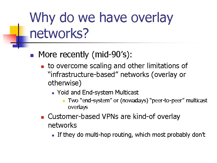 Why do we have overlay networks? n More recently (mid-90's): n to overcome scaling