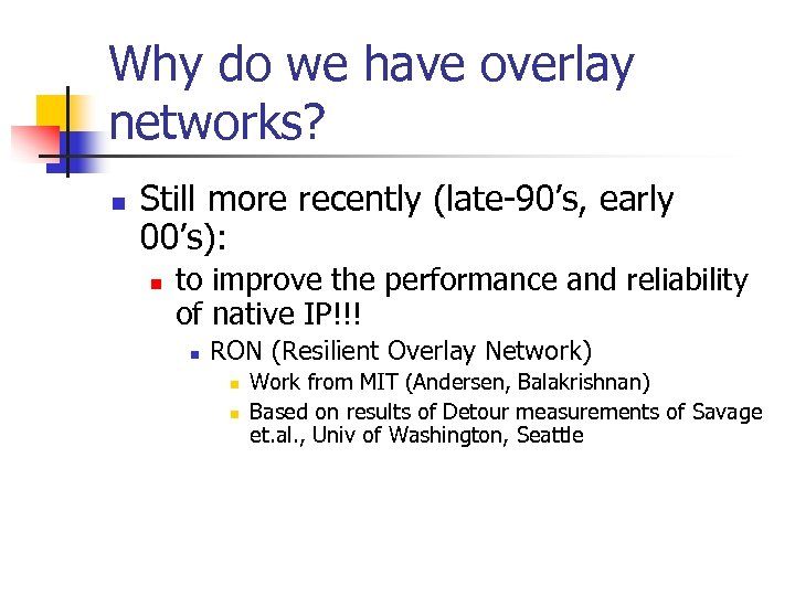 Why do we have overlay networks? n Still more recently (late-90's, early 00's): n