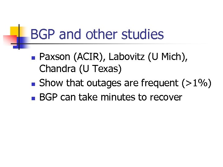 BGP and other studies n n n Paxson (ACIR), Labovitz (U Mich), Chandra (U