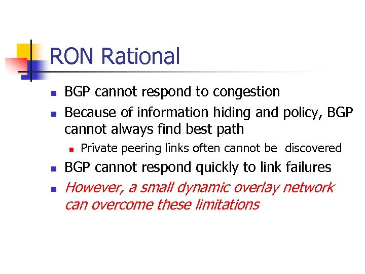 RON Rational n n BGP cannot respond to congestion Because of information hiding and