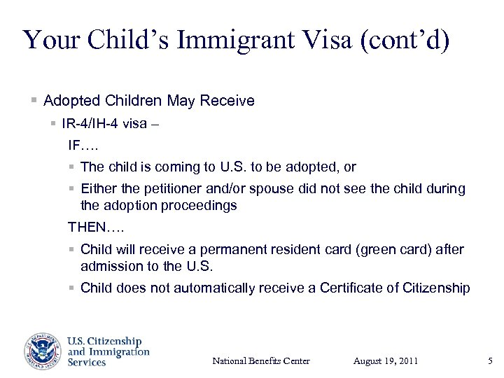 Your Child's Immigrant Visa (cont'd) § Adopted Children May Receive § IR-4/IH-4 visa –
