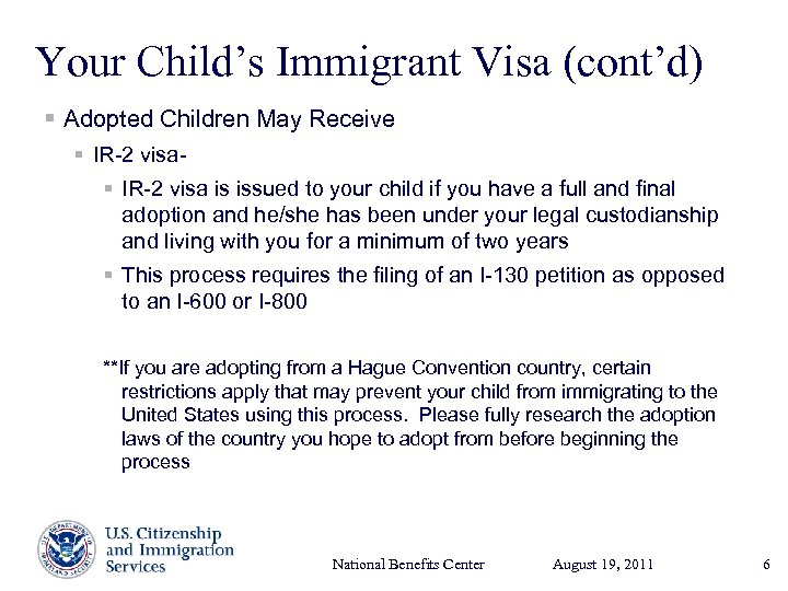 Your Child's Immigrant Visa (cont'd) § Adopted Children May Receive § IR-2 visa is