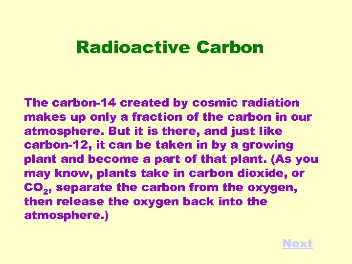 Radioactive Carbon The carbon-14 created by cosmic radiation makes up only a fraction of