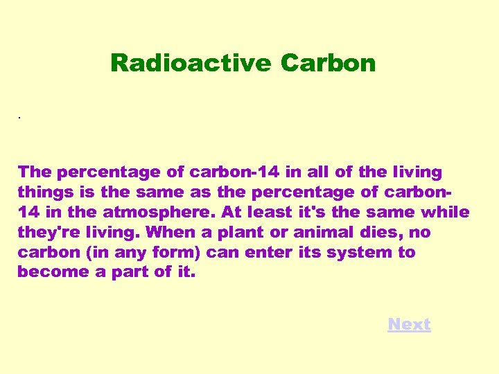 Radioactive Carbon. The percentage of carbon-14 in all of the living things is the