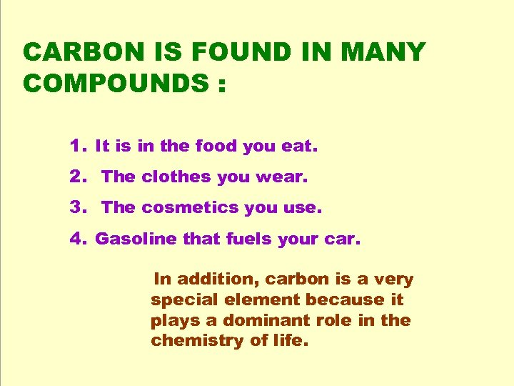 CARBON IS FOUND IN MANY COMPOUNDS : 1. It is in the food you