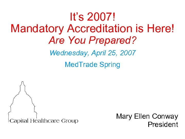 It's 2007! Mandatory Accreditation is Here! Are You Prepared? Wednesday, April 25, 2007 Med.