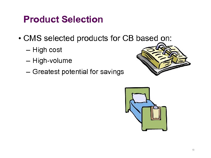 Product Selection • CMS selected products for CB based on: – High cost –
