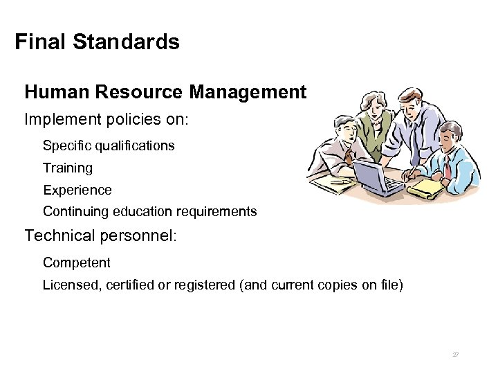 Final Standards Human Resource Management Implement policies on: Specific qualifications Training Experience Continuing education